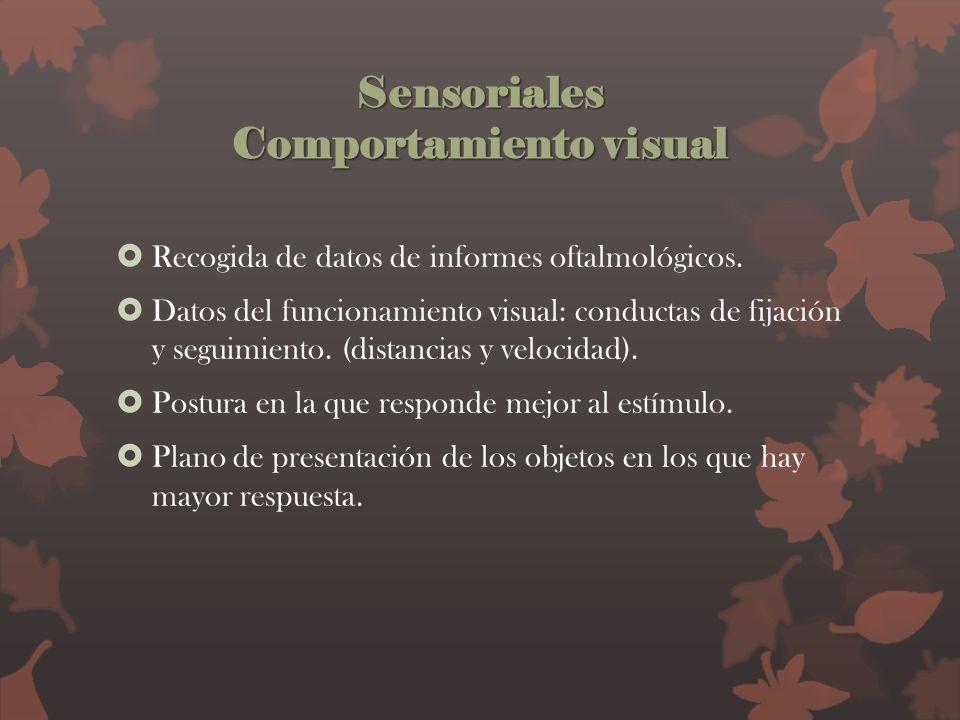 Sensoriales Comportamiento visual Presencia de movimientos involuntarios Estrabismo Lugar, tiempo y luminosidad que favorece.