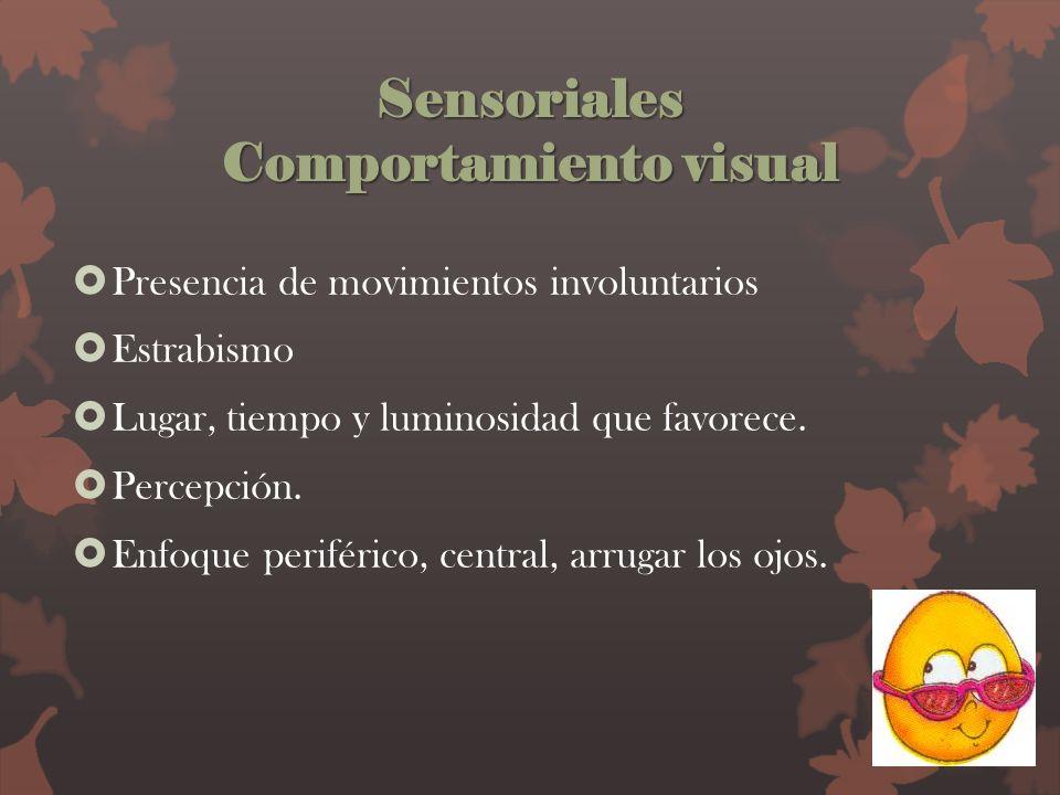 Sensoriales Comportamiento visual Presencia de movimientos involuntarios Estrabismo Lugar, tiempo y luminosidad que favorece. Percepción. Enfoque peri