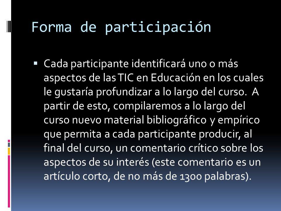 Forma de participación Cada participante identificará uno o más aspectos de las TIC en Educación en los cuales le gustaría profundizar a lo largo del curso.