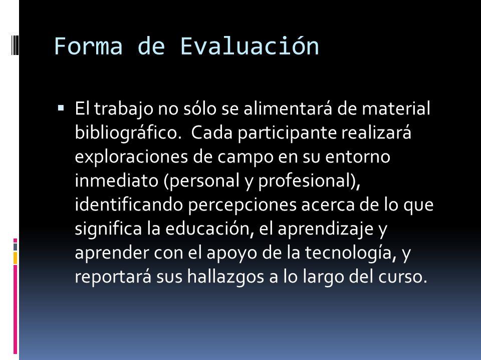Forma de Evaluación El trabajo no sólo se alimentará de material bibliográfico.