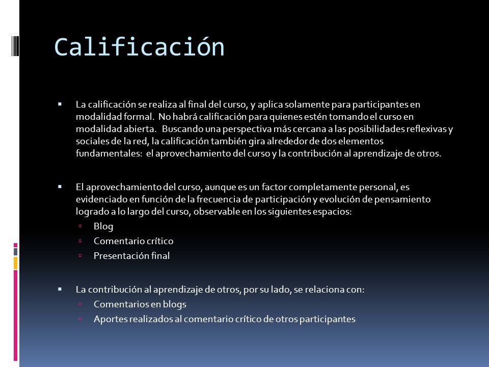 Calificación La calificación se realiza al final del curso, y aplica solamente para participantes en modalidad formal.