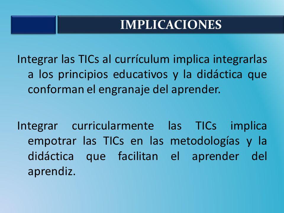 Integrar las TICs al currículum implica integrarlas a los principios educativos y la didáctica que conforman el engranaje del aprender. Integrar curri
