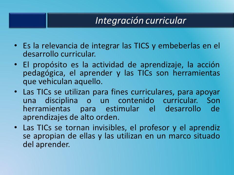Es la relevancia de integrar las TICS y embeberlas en el desarrollo curricular. El propósito es la actividad de aprendizaje, la acción pedagógica, el