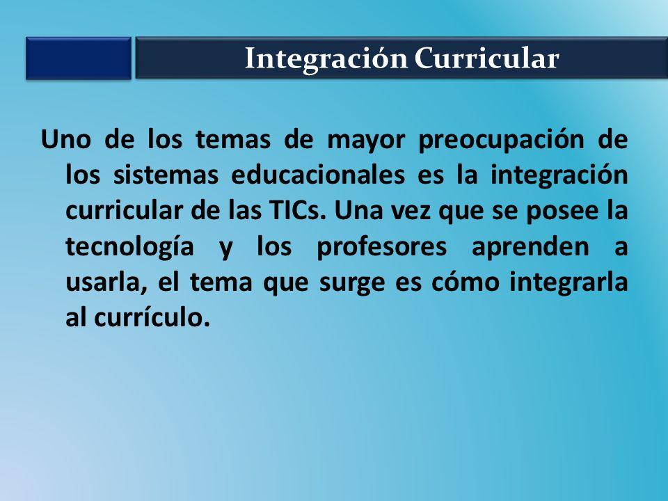 Uno de los temas de mayor preocupación de los sistemas educacionales es la integración curricular de las TICs. Una vez que se posee la tecnología y lo