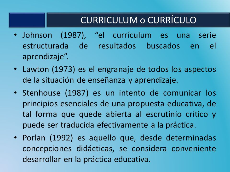 Johnson (1987), el currículum es una serie estructurada de resultados buscados en el aprendizaje. Lawton (1973) es el engranaje de todos los aspectos