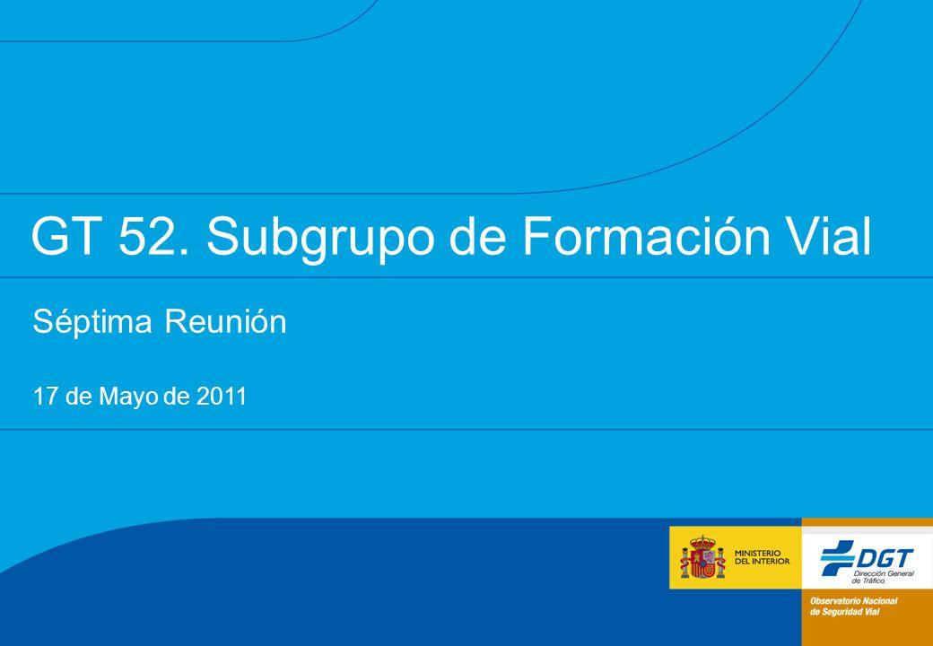 GT 52. Subgrupo de Formación Vial Séptima Reunión 17 de Mayo de 2011