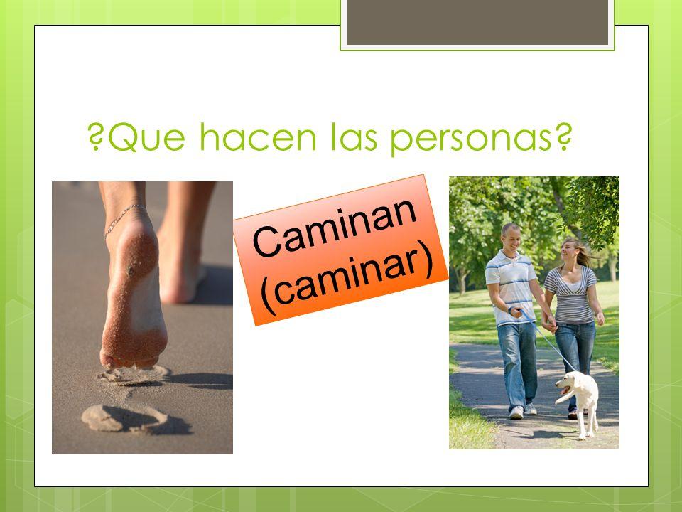?Que hacen las personas? Caminan (caminar)