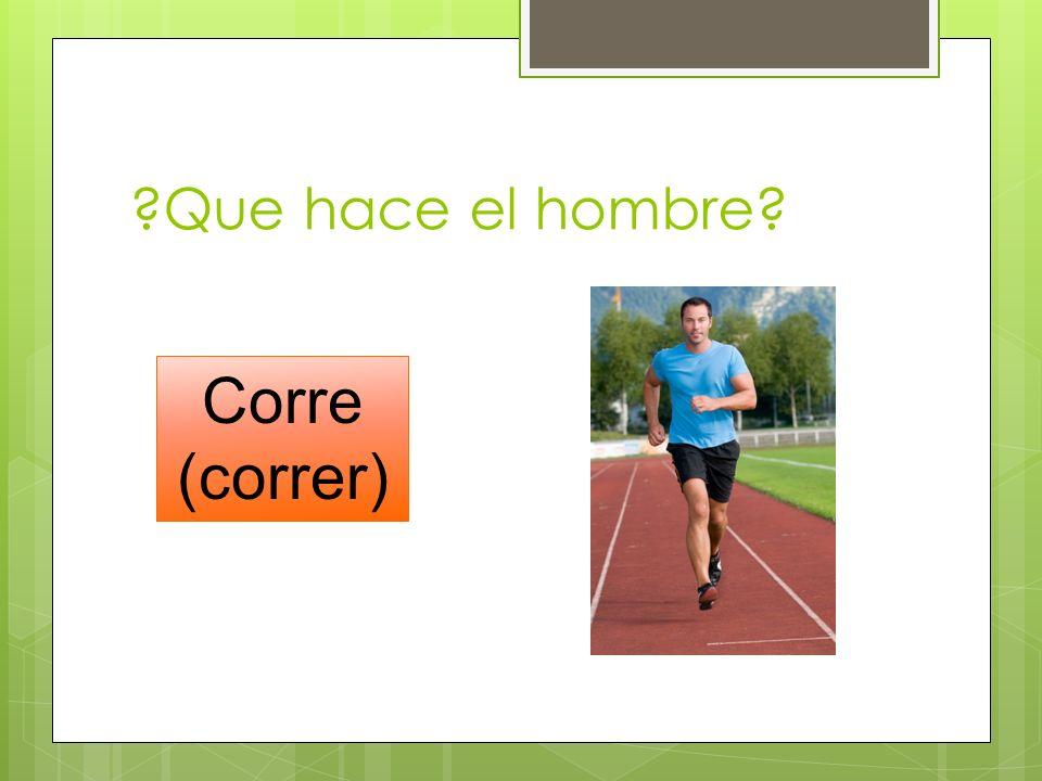 ?Que hace el hombre? Corre (correr)