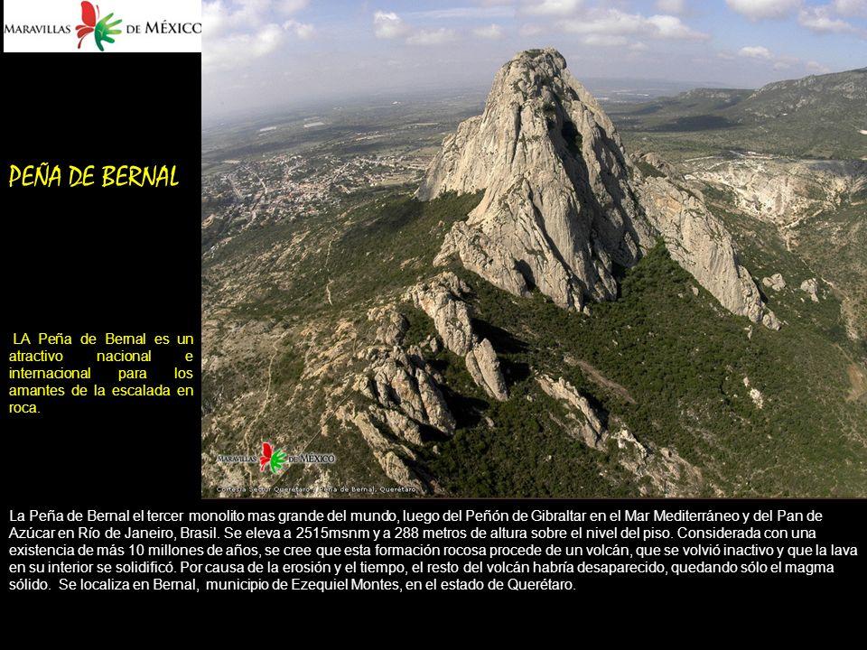 PEÑA DE BERNAL LA Peña de Bernal es un atractivo nacional e internacional para los amantes de la escalada en roca.