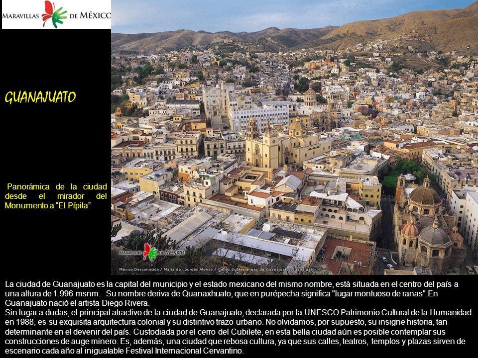 GUANAJUATO Panorámica de la ciudad desde el mirador del Monumento a El Pípila La ciudad de Guanajuato es la capital del municipio y el estado mexicano del mismo nombre, está situada en el centro del país a una altura de 1.996 msnm.