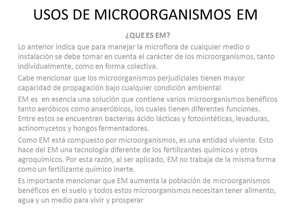 USOS DE MICROORGANISMOS EM ¿QUE ES EM? Lo anterior indica que para manejar la microflora de cualquier medio o instalación se debe tomar en cuenta el c