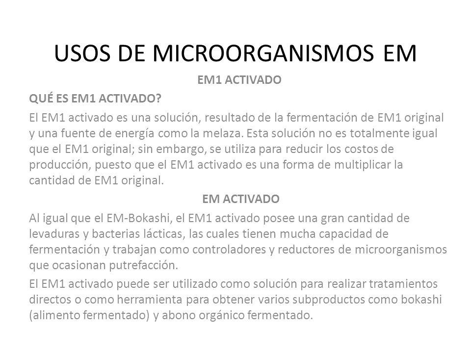 USOS DE MICROORGANISMOS EM EM1 ACTIVADO QUÉ ES EM1 ACTIVADO? El EM1 activado es una solución, resultado de la fermentación de EM1 original y una fuent