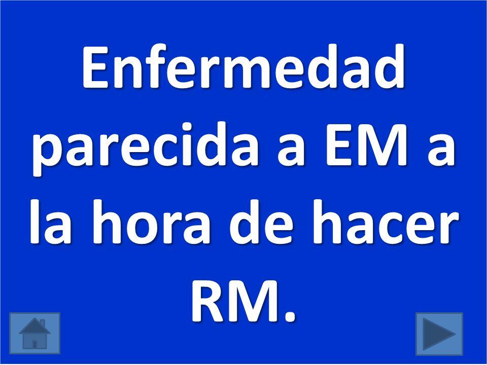 Enfermedad parecida a EM a la hora de hacer RM.
