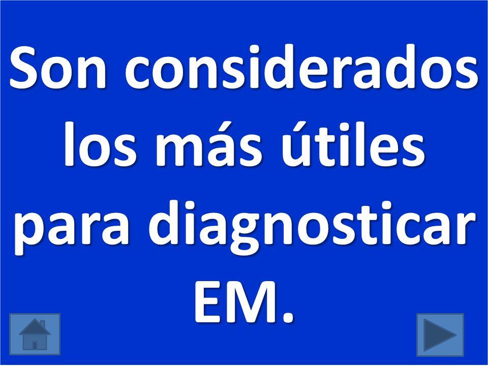 Son considerados los más útiles para diagnosticar EM.