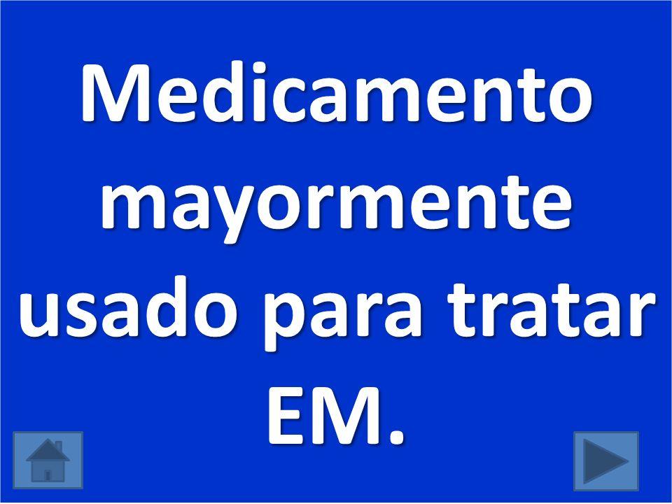 Medicamento mayormente usado para tratar EM.