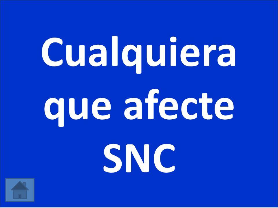Cualquiera que afecte SNC
