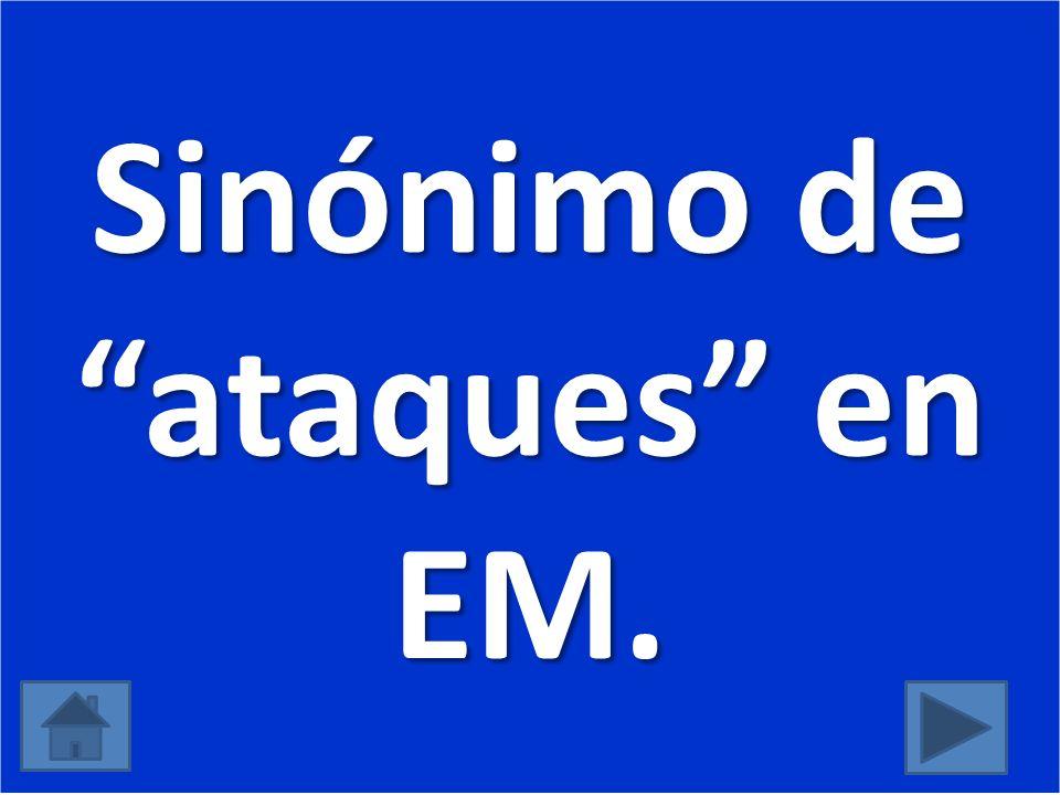Sinónimo de ataques en EM.