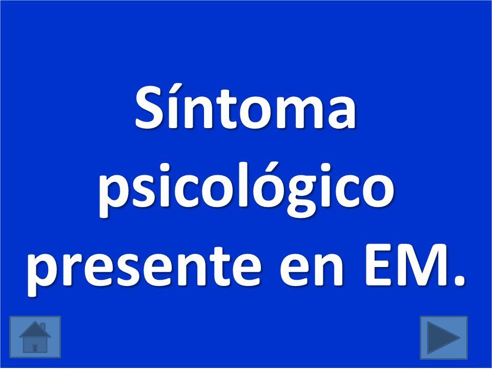 Síntoma psicológico presente en EM.