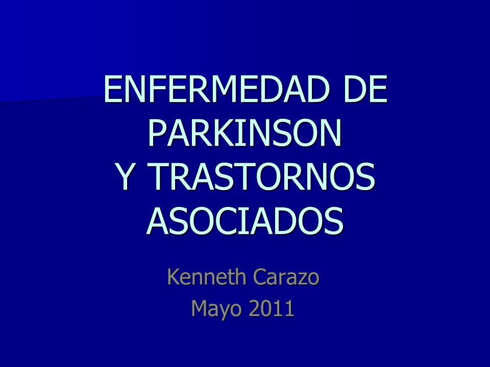 ENFERMEDAD DE PARKINSON Y TRASTORNOS ASOCIADOS Kenneth Carazo Mayo 2011
