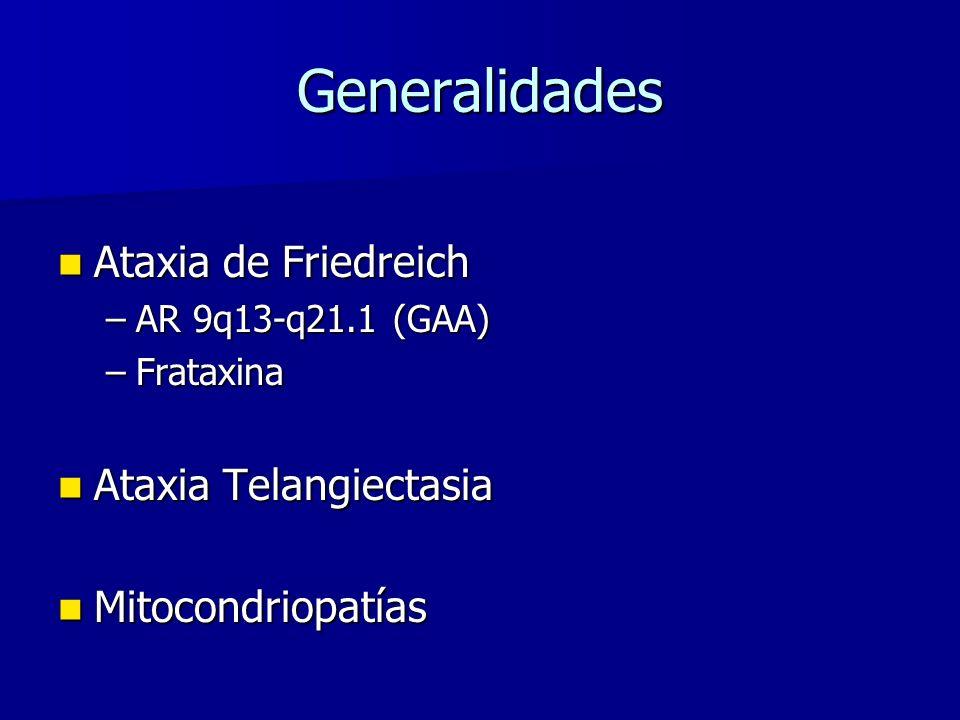 Generalidades Ataxia de Friedreich Ataxia de Friedreich –AR 9q13-q21.1 (GAA) –Frataxina Ataxia Telangiectasia Ataxia Telangiectasia Mitocondriopatías Mitocondriopatías