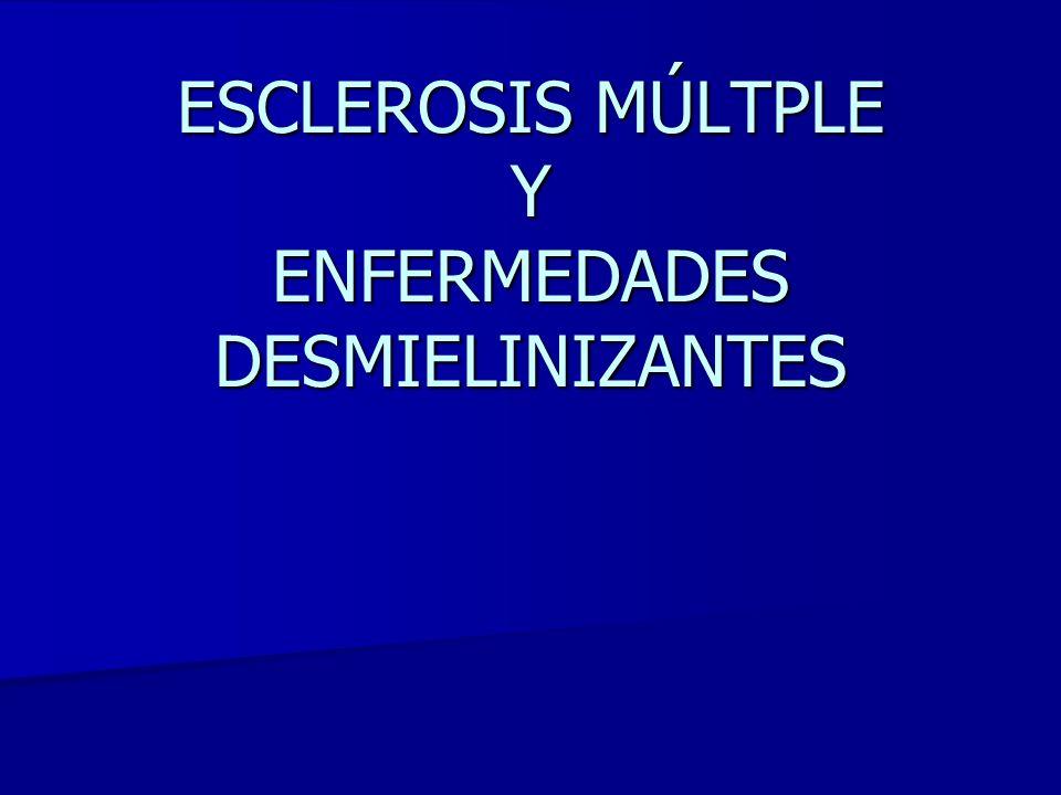 ESCLEROSIS MÚLTPLE Y ENFERMEDADES DESMIELINIZANTES