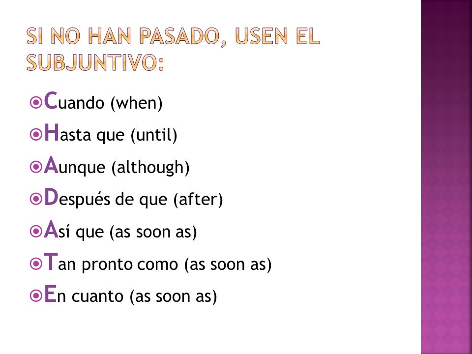 C uando (when) H asta que (until) A unque (although) D espués de que (after) A sí que (as soon as) T an pronto como (as soon as) E n cuanto (as soon as)