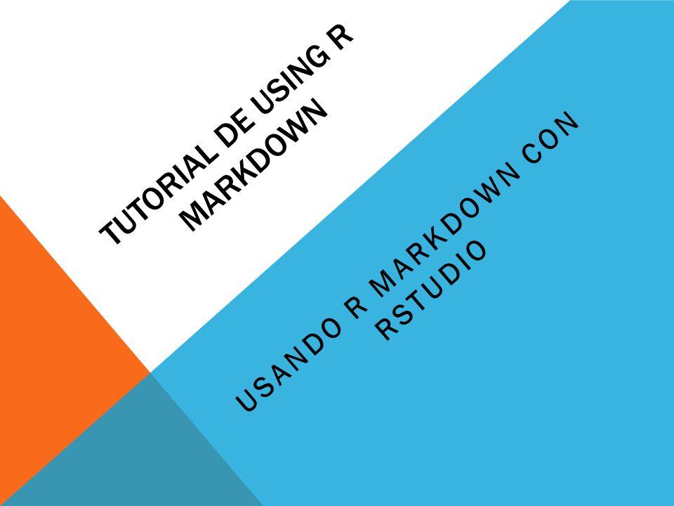TUTORIAL DE USING R MARKDOWN USANDO R MARKDOWN CON RSTUDIO