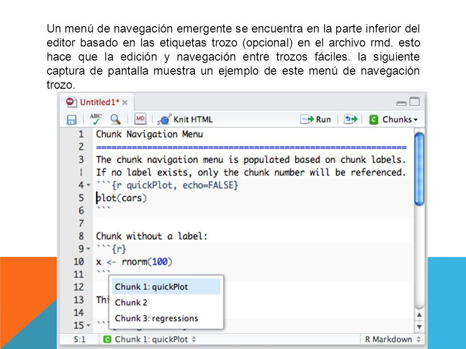 Un menú de navegación emergente se encuentra en la parte inferior del editor basado en las etiquetas trozo (opcional) en el archivo rmd. esto hace que