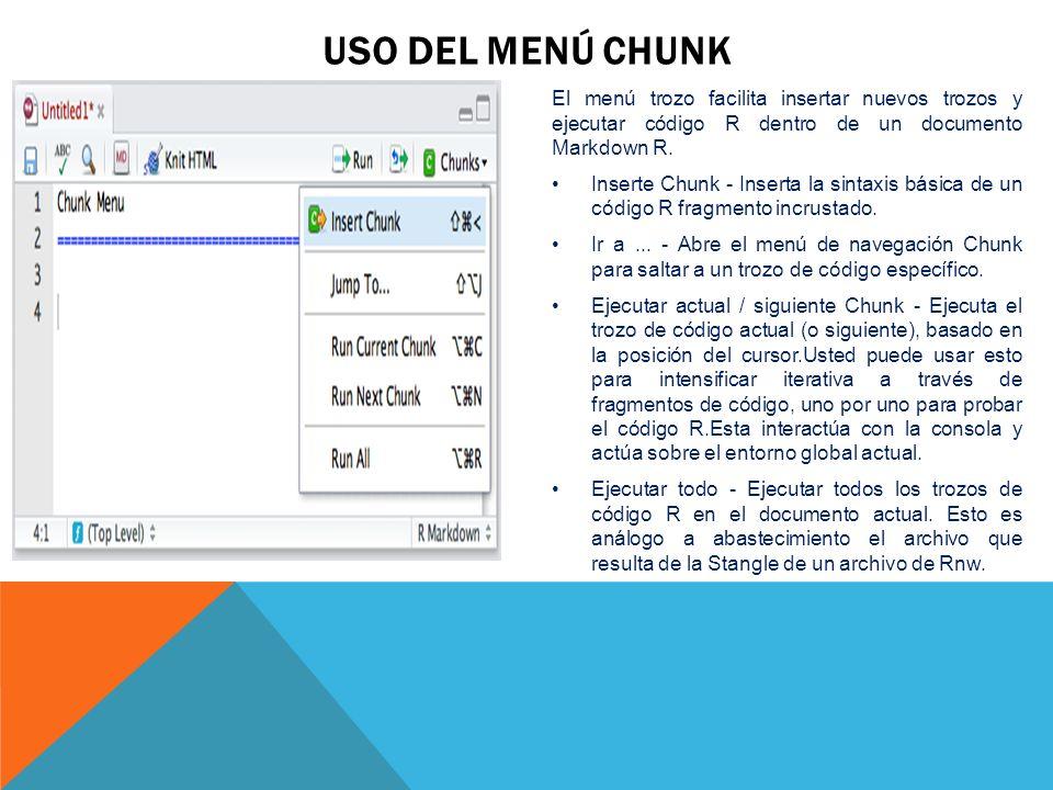 El menú trozo facilita insertar nuevos trozos y ejecutar código R dentro de un documento Markdown R. Inserte Chunk - Inserta la sintaxis básica de un