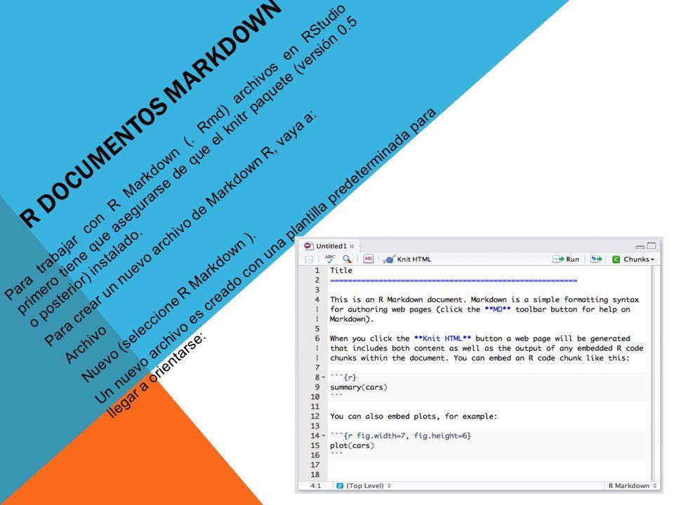 R DOCUMENTOS MARKDOWN Para trabajar con R Markdown (. Rmd) archivos en RStudio primero tiene que asegurarse de que el knitr paquete (versión 0.5 o pos