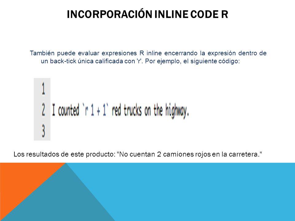 INCORPORACIÓN INLINE CODE R También puede evaluar expresiones R inline encerrando la expresión dentro de un back-tick única calificada con 'r'. Por ej