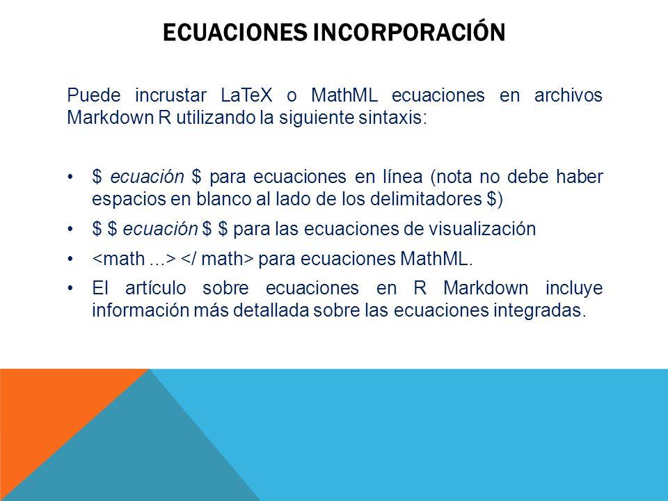 ECUACIONES INCORPORACIÓN Puede incrustar LaTeX o MathML ecuaciones en archivos Markdown R utilizando la siguiente sintaxis: $ ecuación $ para ecuacion