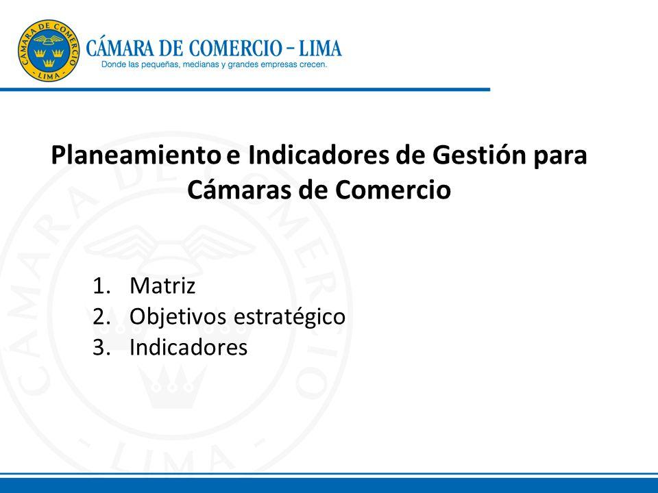 Planeamiento e Indicadores de Gestión para Cámaras de Comercio 1.Matriz 2.Objetivos estratégico 3.Indicadores
