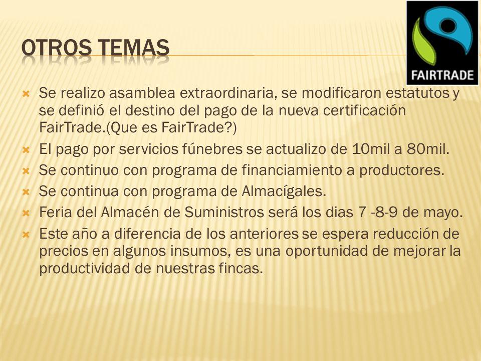 Se realizo asamblea extraordinaria, se modificaron estatutos y se definió el destino del pago de la nueva certificación FairTrade.(Que es FairTrade ) El pago por servicios fúnebres se actualizo de 10mil a 80mil.