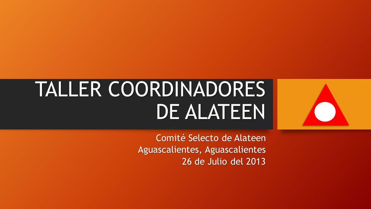 TALLER COORDINADORES DE ALATEEN Comité Selecto de Alateen Aguascalientes, Aguascalientes 26 de Julio del 2013