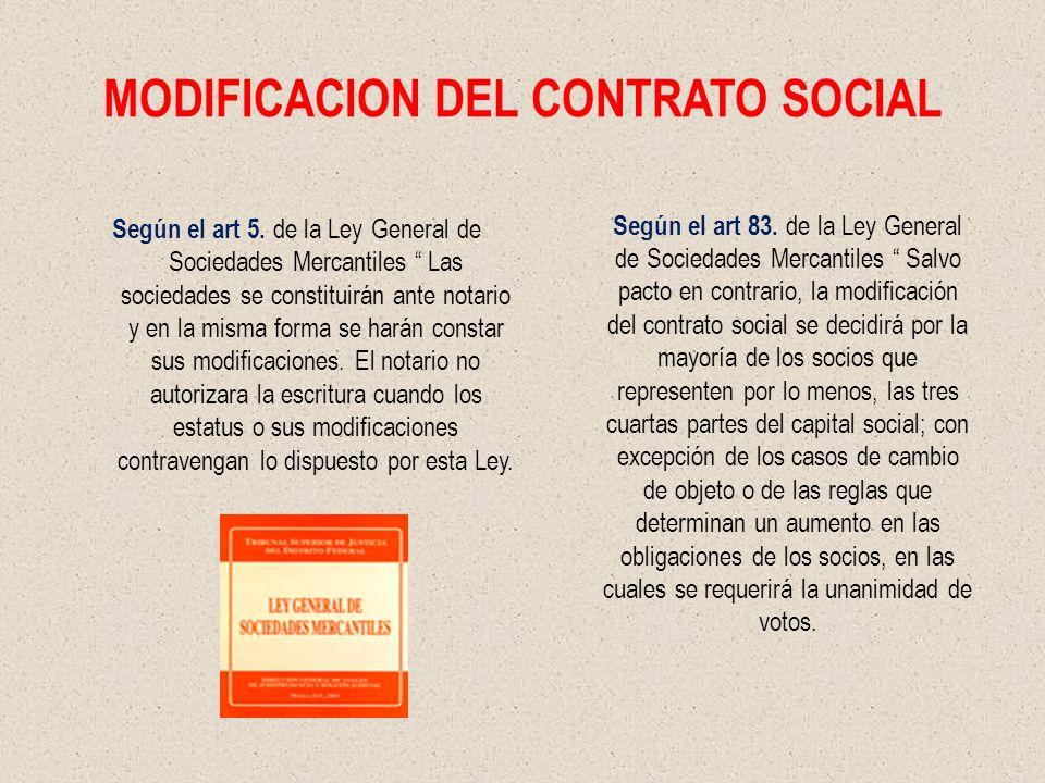 MODIFICACION DEL CONTRATO SOCIAL Según el art 5. de la Ley General de Sociedades Mercantiles Las sociedades se constituirán ante notario y en la misma
