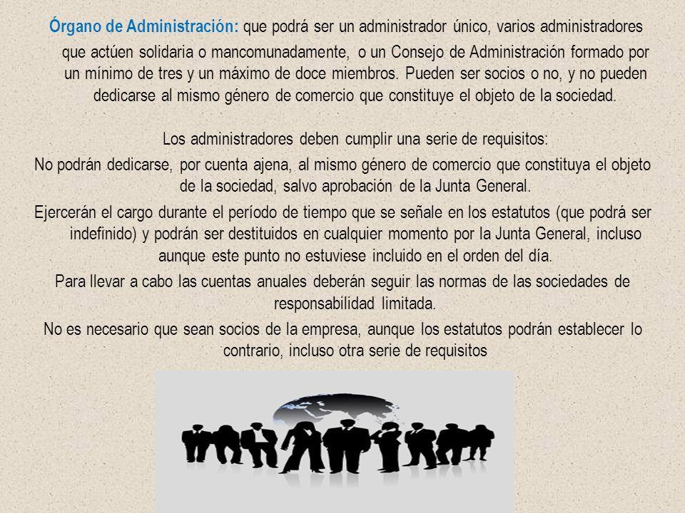 Órgano de Administración: que podrá ser un administrador único, varios administradores que actúen solidaria o mancomunadamente, o un Consejo de Admini