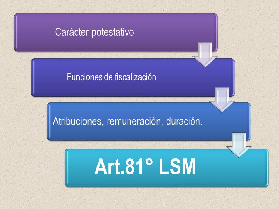 Carácter potestativo Funciones de fiscalización Atribuciones, remuneración, duración. Art.81° LSM
