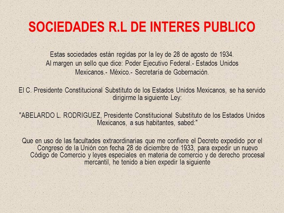 SOCIEDADES R.L DE INTERES PUBLICO Estas sociedades están regidas por la ley de 28 de agosto de 1934. Al margen un sello que dice: Poder Ejecutivo Fede