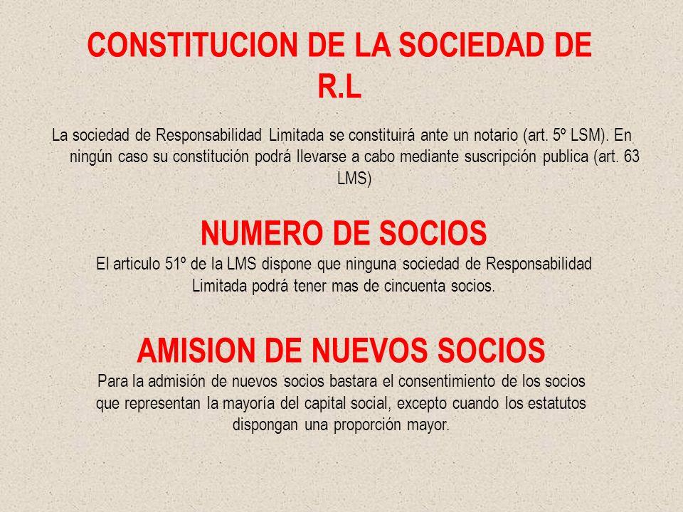 CONSTITUCION DE LA SOCIEDAD DE R.L La sociedad de Responsabilidad Limitada se constituirá ante un notario (art. 5º LSM). En ningún caso su constitució