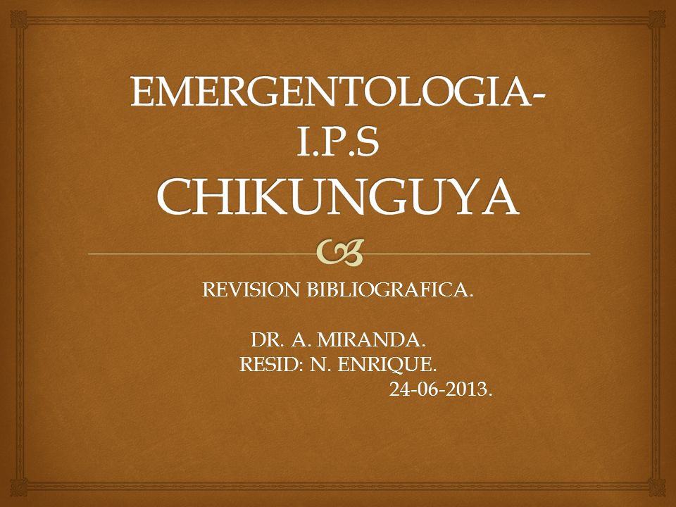 REVISION BIBLIOGRAFICA. DR. A. MIRANDA. RESID: N. ENRIQUE. 24-06-2013. 24-06-2013.