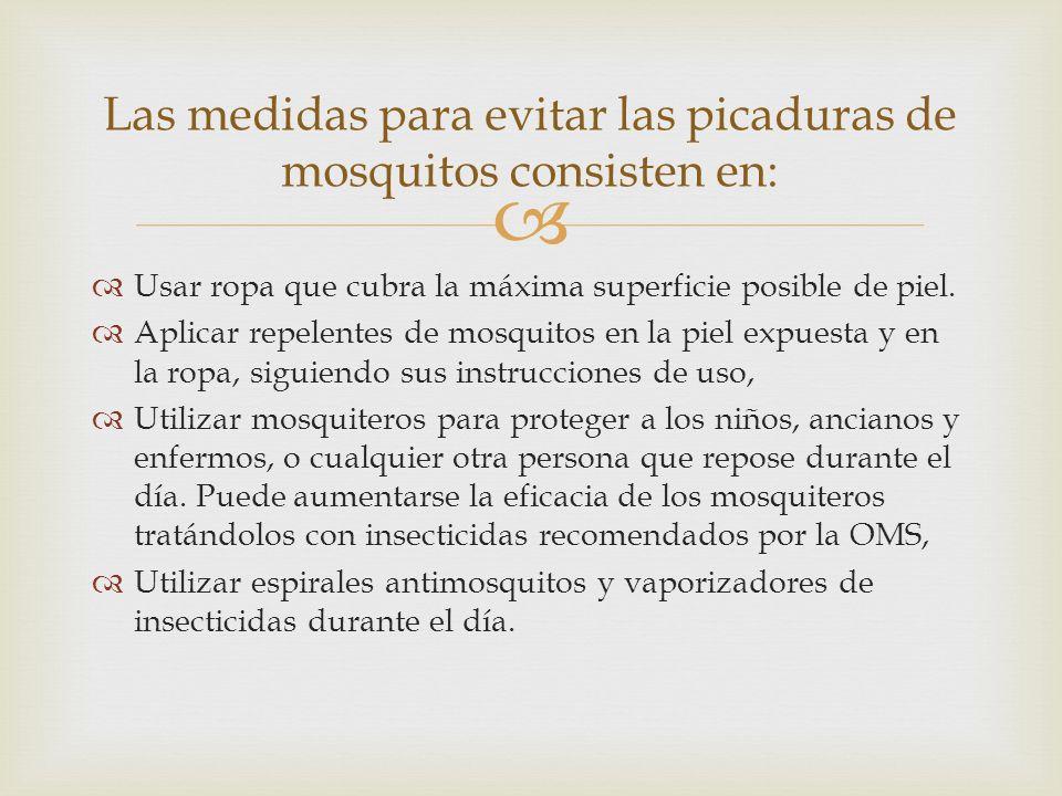 Usar ropa que cubra la máxima superficie posible de piel. Aplicar repelentes de mosquitos en la piel expuesta y en la ropa, siguiendo sus instruccione