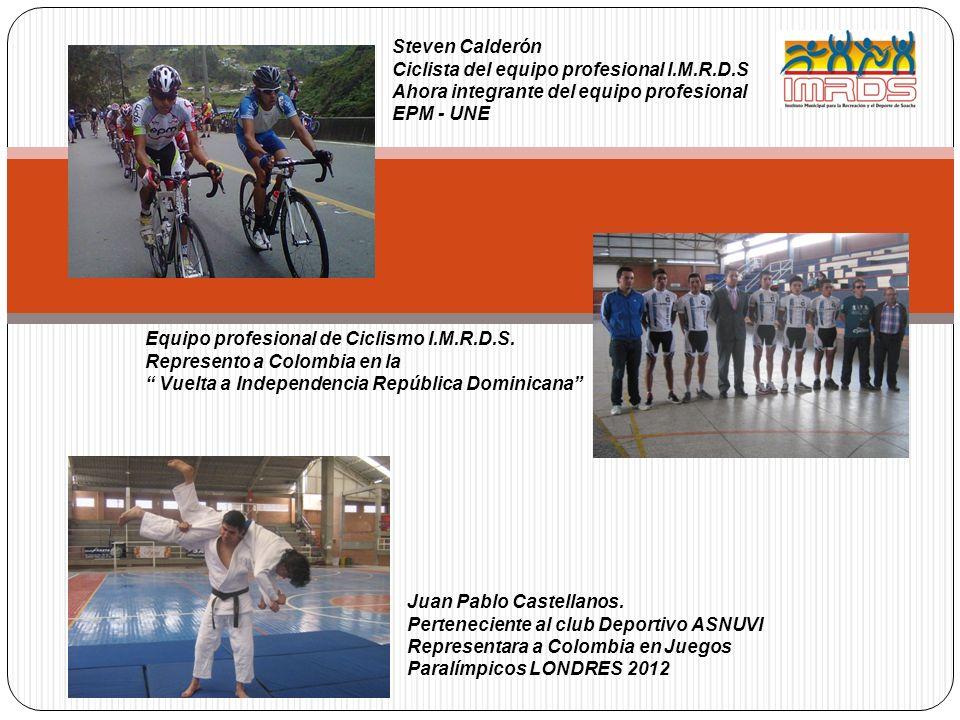 Steven Calderón Ciclista del equipo profesional I.M.R.D.S Ahora integrante del equipo profesional EPM - UNE Equipo profesional de Ciclismo I.M.R.D.S.