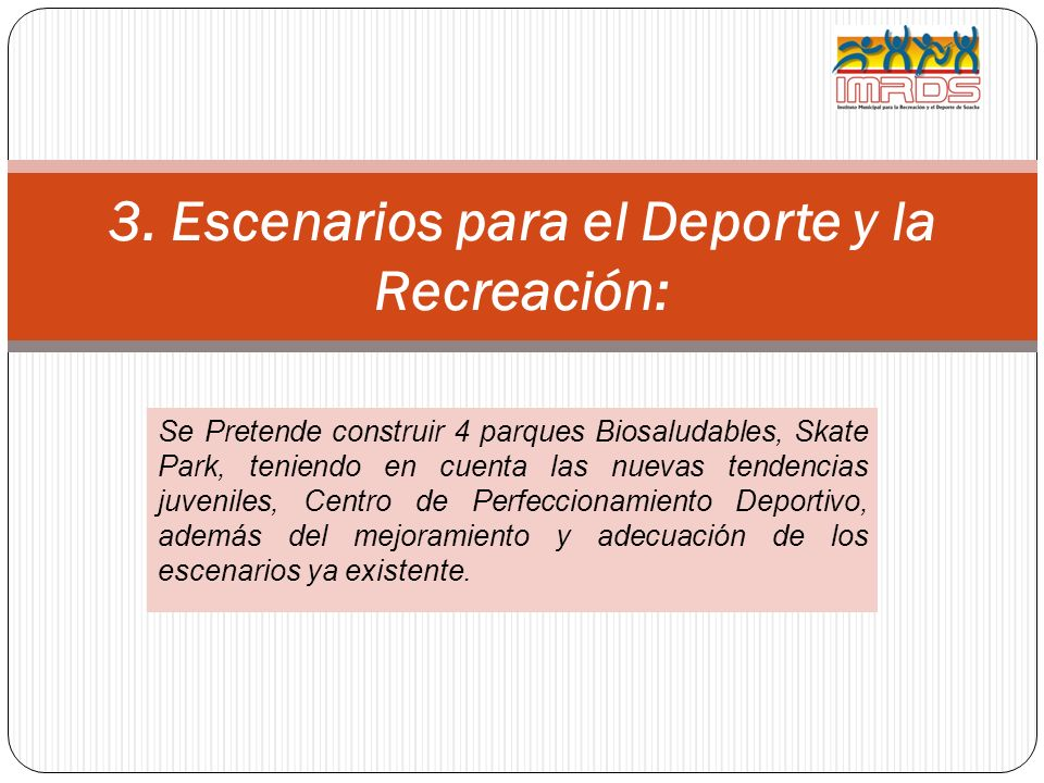 Se Pretende construir 4 parques Biosaludables, Skate Park, teniendo en cuenta las nuevas tendencias juveniles, Centro de Perfeccionamiento Deportivo,