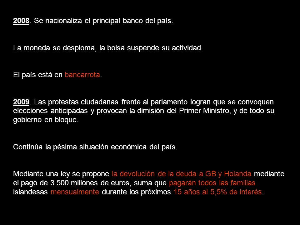 2008. Se nacionaliza el principal banco del país.