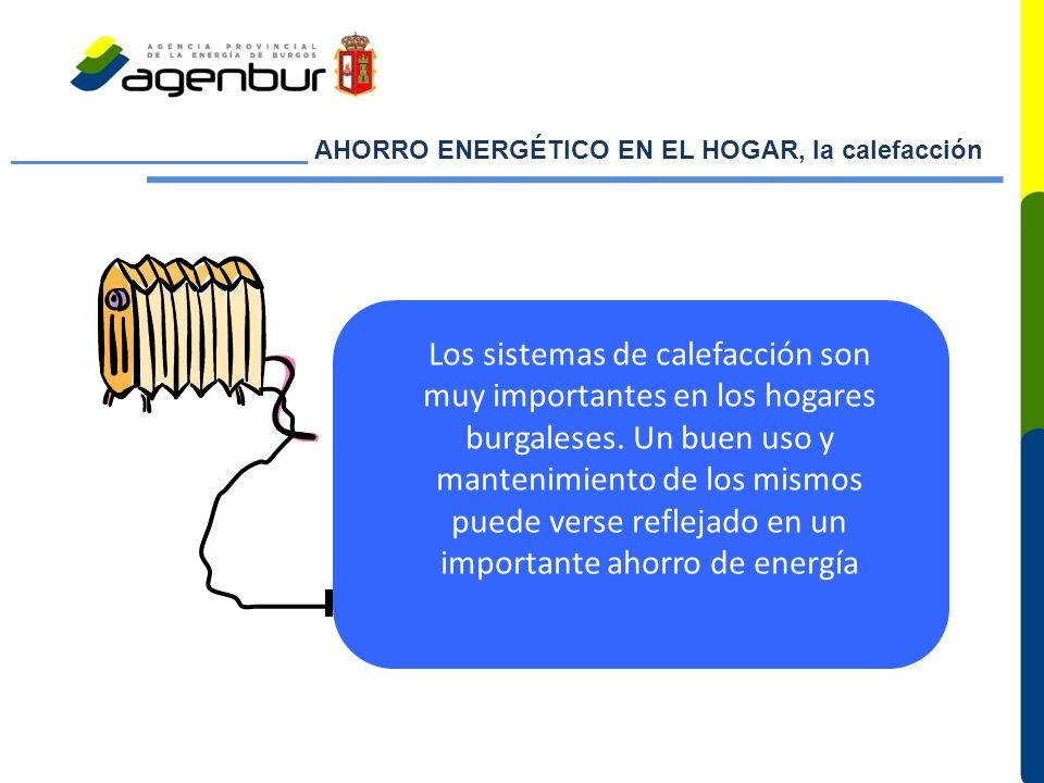AHORRO ENERGÉTICO EN EL HOGAR, la calefacción Los sistemas de calefacción son muy importantes en los hogares burgaleses. Un buen uso y mantenimiento d
