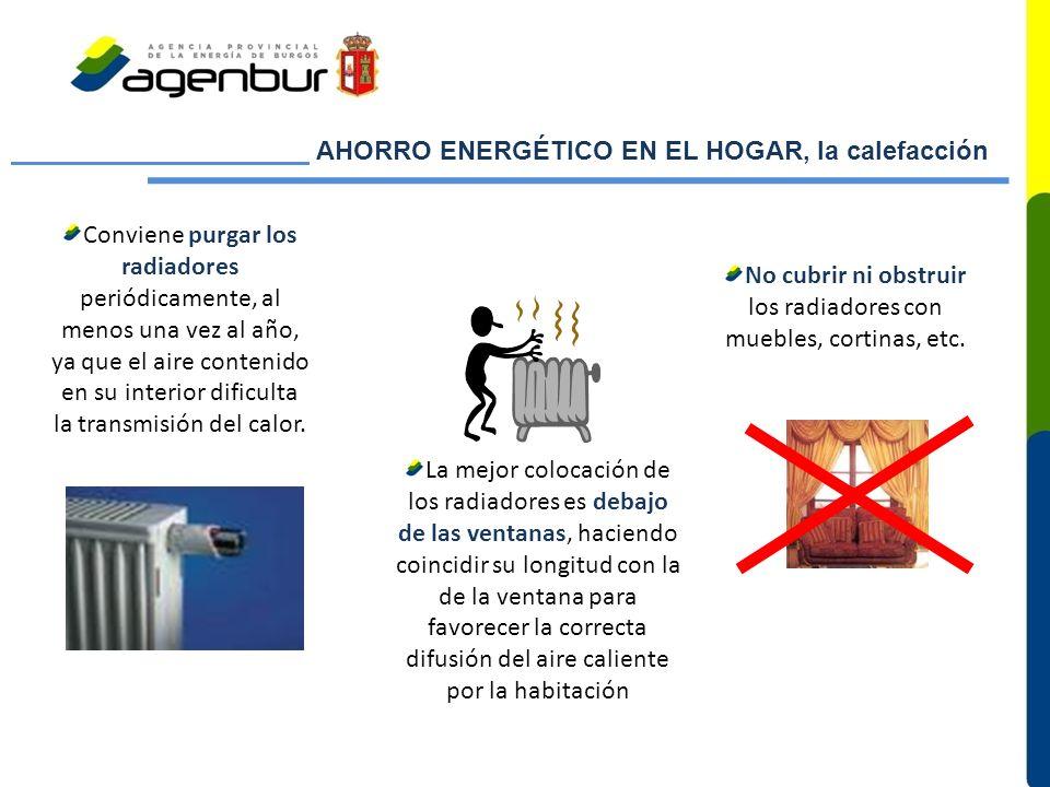 AHORRO ENERGÉTICO EN EL HOGAR, la calefacción No cubrir ni obstruir los radiadores con muebles, cortinas, etc. Conviene purgar los radiadores periódic