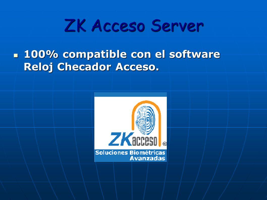 ZK Acceso Server 100% compatible con el software Reloj Checador Acceso. 100% compatible con el software Reloj Checador Acceso.