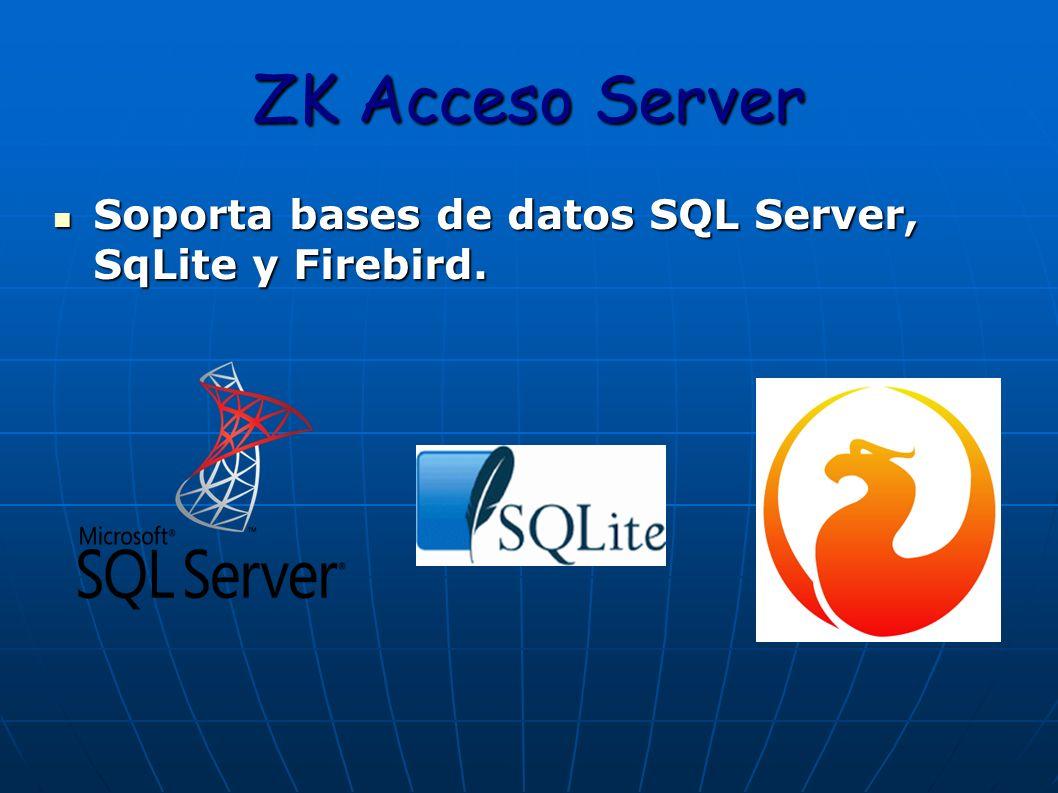 ZK Acceso Server Soporta bases de datos SQL Server, SqLite y Firebird. Soporta bases de datos SQL Server, SqLite y Firebird.