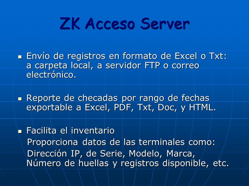 ZK Acceso Server Envío de registros en formato de Excel o Txt: a carpeta local, a servidor FTP o correo electrónico. Envío de registros en formato de